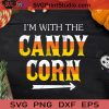 I'm With The Candy Corn Halloween SVG, Candy Corn Halloween SVG, Candy Corn SVG