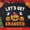 Lets Get Smashed Pumpkin SVG, Halloween Pumpkin SVG, Happy Halloween SVG DXF PNG Cricut File Instant Download