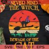 Nevermind The Witch Beware Of The Cat SVG, The Witch Cat SVG, Witch Halloween SVG