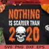 Nothing Is Scarier Than 2020 Skull SVG, Skull Halloween SVG, Horror Skull Halloween SVG
