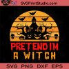 Pretend Im A Witch SVG, Witch SVG, Happy Halloween SVG EPS DXF PNG Cricut File Instant Download