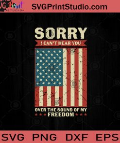 Sorry I Cant Hear You July 4th SVG PNG EPS DXF Silhouette Cut Files
