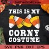 This Is My Corny Costume Halloween SVG, Candy Corn Halloween SVG, Candy Corn SVG