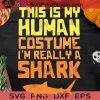 This Is My Human Costume I'm A Shark SVG, I'm A Shark SVG, Happy Halloween SVG