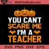 You Cant Scare Me Im A Teacher Halloween SVG, Halloween Horror SVG, Happy Halloween SVG EPS DXF PNG Cricut File Instant Download