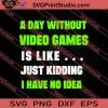 A Day Without Video Games SVG PNG EPS DXF Silhouette Cut Files