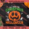 All I Want For Christmas Is Halloween SVG PNG EPS DXF Silhouette Cut Files