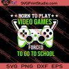 Born To Play Video Games SVG PNG EPS DXF Silhouette Cut Files