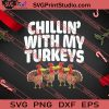 Chillin With My Turkeys Thanksgiving SVG PNG EPS DXF Silhouette Cut Files