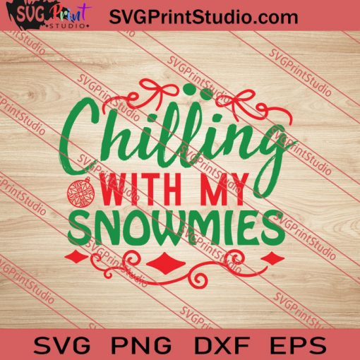 Chilling With My Snowmies Christmas SVG PNG EPS DXF Silhouette Cut Files