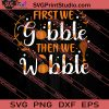 First We Gobble Then We Wobble SVG PNG EPS DXF Silhouette Cut Files