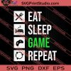 Funny Eat Sleep Game Repeat SVG PNG EPS DXF Silhouette Cut Files