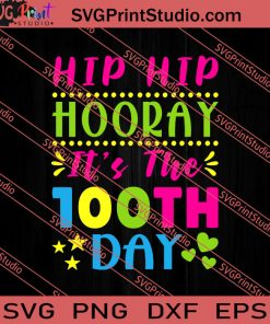 Funny Hip Hip Hooray Its The 100th Day Of School SVG PNG EPS DXF Silhouette Cut Files