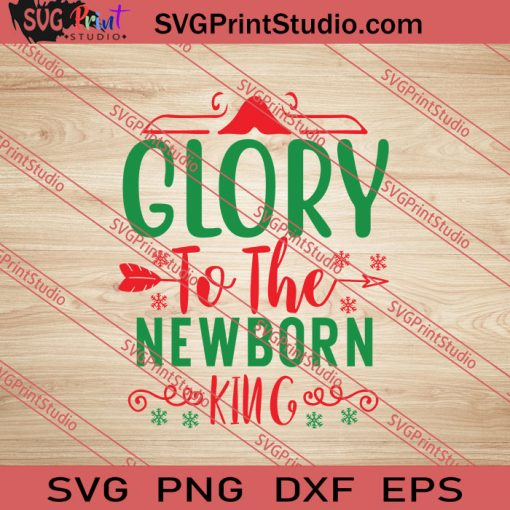 Glory To The Newborn King SVG PNG EPS DXF Silhouette Cut Files