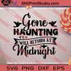 Gone Haunting Will Return At Midnight Halloween SVG PNG EPS DXF Silhouette Cut Files
