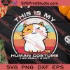 Im Really A Cat This Is My Human Costume SVG PNG EPS DXF Silhouette Cut Files