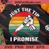 Just The Tip I Promise Halloween SVG PNG EPS DXF Silhouette Cut Files