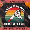 Real Man Will Chase After You Halloween SVG PNG EPS DXF Silhouette Cut Files