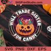 Will Trade Sister For Candy Halloween SVG PNG EPS DXF Silhouette Cut Files