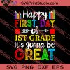 Happy First Day Of First Grade SVG PNG EPS DXF Silhouette Cut Files