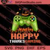 Happy Thanks Gaming Thanksgiving SVG PNG EPS DXF Silhouette Cut Files