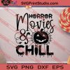 Horror Movies And Chill Halloween SVG PNG EPS DXF Silhouette Cut Files