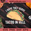 I Hope They Serve Tacos In Hell SVG PNG EPS DXF Silhouette Cut Files