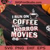 I Run On Coffee And Horror Movies SVG PNG EPS DXF Silhouette Cut Files