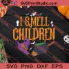 I Smell Children Witch Halloween SVG PNG EPS DXF Silhouette Cut Files