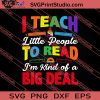 I Teach Little People To Read I'm Sort Of A Big Deal SVG PNG EPS DXF Silhouette Cut Files
