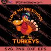 I Love My Preschool Turkeys SVG PNG EPS DXF Silhouette Cut Files