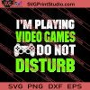 Im Playing Video Games SVG PNG EPS DXF Silhouette Cut Files