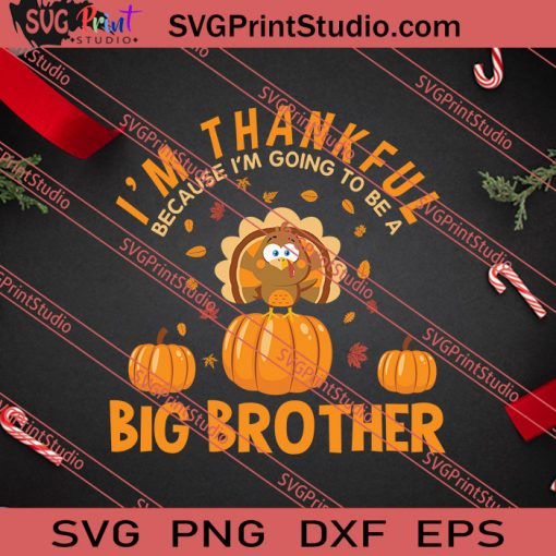 I'm Thankful A Big Brother Thanksgiving SVG PNG EPS DXF Silhouette Cut Files