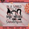 In A World Full Of Basic Witches Be A Sanderson SVG PNG EPS DXF Silhouette Cut Files