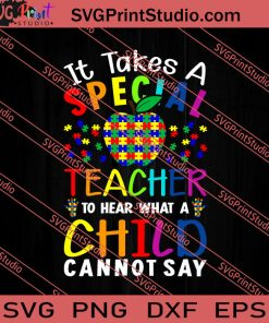 It Takes a Special Teacher to Hear What a Child Cannot Say SVG PNG EPS DXF Silhouette Cut Files