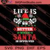 Life Is Better When Santa Is Involved Christmas SVG PNG EPS DXF Silhouette Cut Files