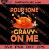 Thanksgiving Pour Some Gravy On Me SVG PNG EPS DXF Silhouette Cut Files