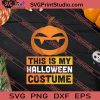 Pumpkin This Is My Halloween Costume SVG PNG EPS DXF Silhouette Cut Files