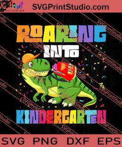 Roaring into Kindergarten SVG PNG EPS DXF Silhouette Cut Files
