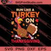 Run Like A Turkey On Thanksgiving SVG PNG EPS DXF Silhouette Cut Files
