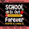 School Is Out Forever Retired And Loving It SVG PNG EPS DXF Silhouette Cut Files