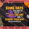 Some Days The Hat Remind Them Who Halloween SVG PNG EPS DXF Silhouette Cut Files