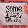 Some Days Im Extra Witchy SVG PNG EPS DXF Silhouette Cut Files