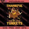 Thankful For My Little Turkeys Thanksgiving SVG PNG EPS DXF Silhouette Cut Files