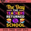 The Day The Teachers Returned To School SVG PNG EPS DXF Silhouette Cut Files