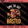 Time To Get Basted Turkey SVG PNG EPS DXF Silhouette Cut Files