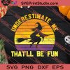Underestimate Me That'll Be Fun SVG PNG EPS DXF Silhouette Cut Files