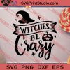 Witches Be Crazy Halloween SVG PNG EPS DXF Silhouette Cut Files