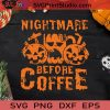 Nightmare Before Coffee SVG PNG EPS DXF Silhouette Cut Files