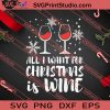 All I Want For Christmas Is Wine SVG PNG EPS DXF Silhouette Cut Files